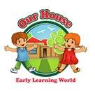 Our House Early Learning World - Melbourne Child Care